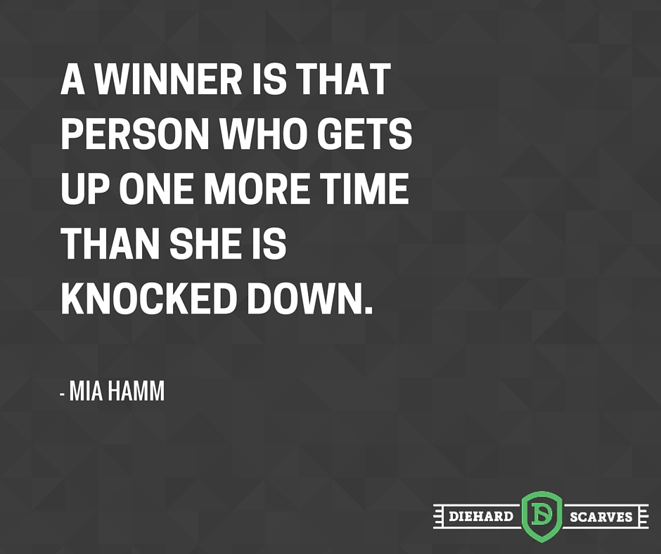 A winner is that person who gets up one more time than she is knocked down.
