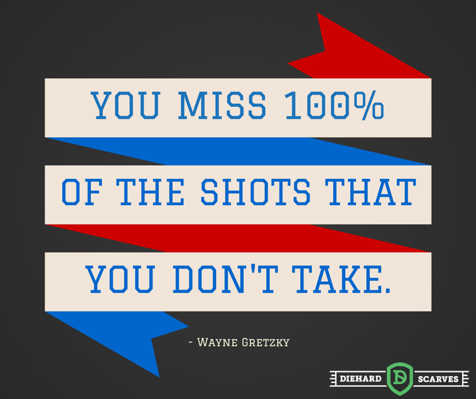 You miss 100% of the shots that you never take - motivational sports quote.