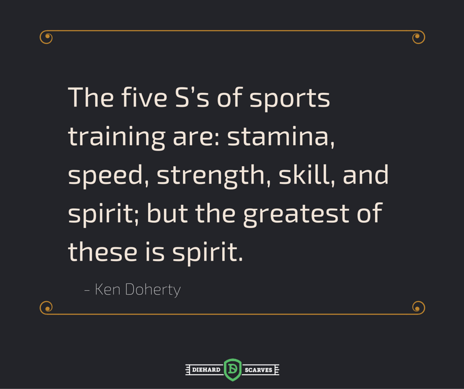 The five s's of sports training are: stamina, speed, strength, skill, and spirit; but the greatest of these is spirit.